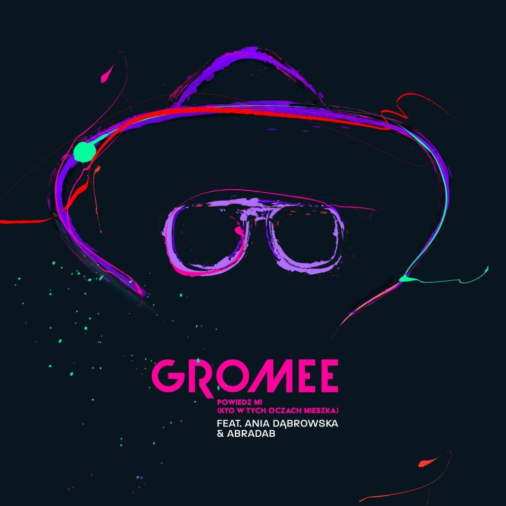Gromee ft. Ania Dąbrowska & Abradab – Powiedz mi (kto w tych oczach mieszka)